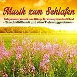 Musik zum Schlafen - Einschlafhilfe mit und ohne Tiefensuggestionen - Entspannungsmusik und Klänge...